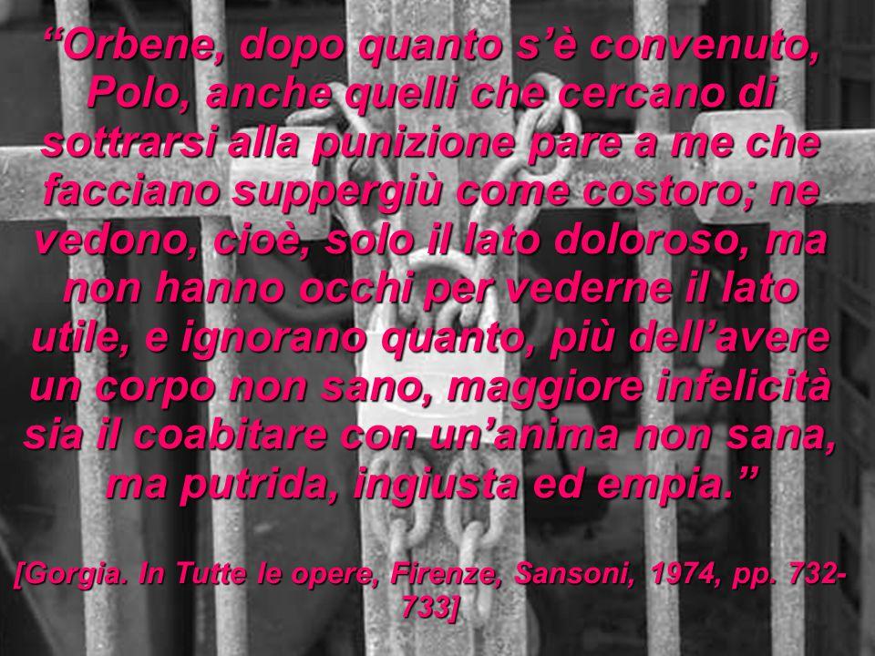 [Gorgia. In Tutte le opere, Firenze, Sansoni, 1974, pp. 732-733]